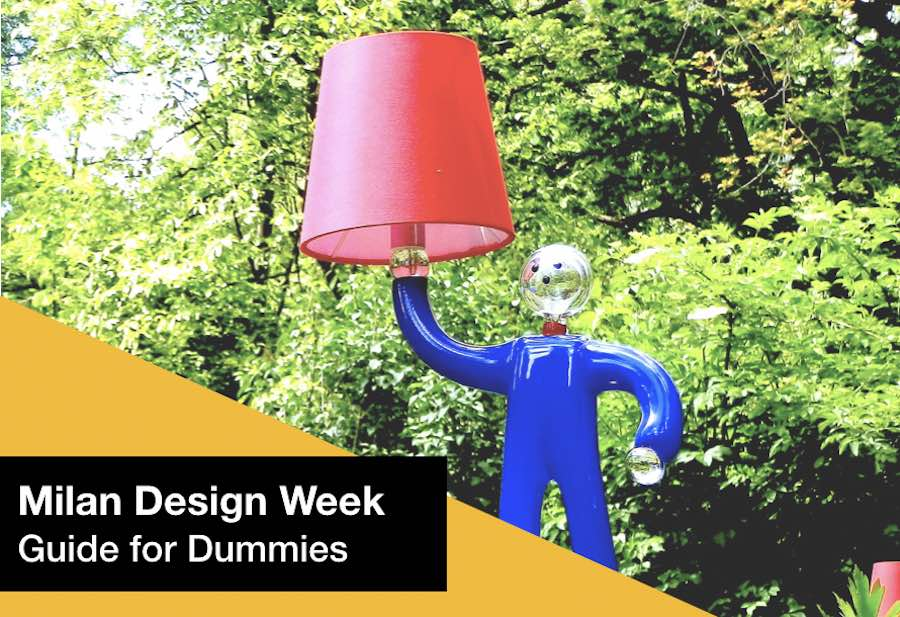 Milan Design Week for Dummies